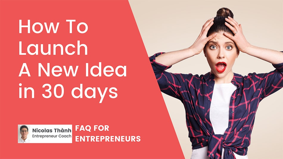 How to launch a new idea in 30 days Nicolas Thanh